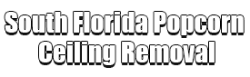 South Florida Popcorn Ceiling Removal Logo-We offer professional popcorn removal services, residential & commercial popcorn ceiling removal, Knockdown Texture, Orange Peel Ceilings, Smooth Ceiling Finish, and Drywall Repair